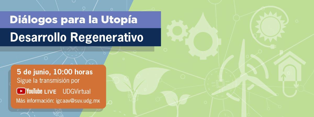 Diálogos para la utopía: Desarrollo Regenerativo, 5 de junio 10:00 horas, youtube live