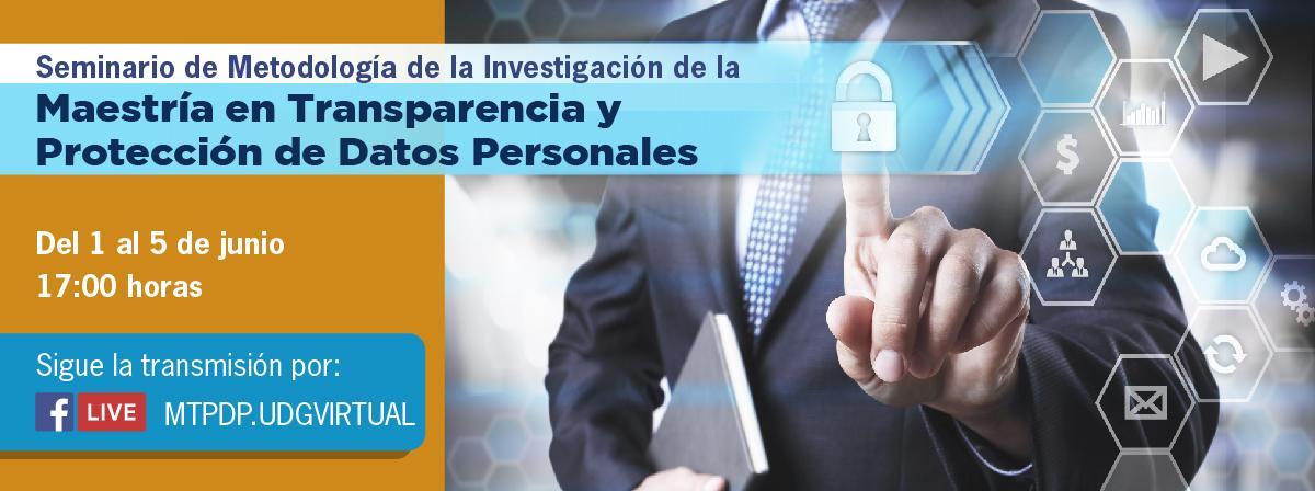 Seminario Maestría en Transparencia y Protección de Datos Personales, del 1 al 5 de junio 5pm por facebook live